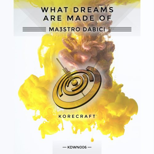 Maestro Dabici – What Dream Are Made Of